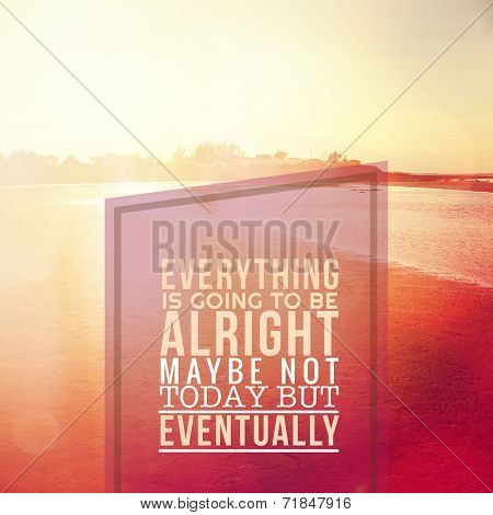 Inspirational Typographic Quote -Everything is going to be alright maybe not today but eventually