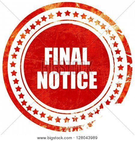 Final notice sign, grunge red rubber stamp on a solid white back
