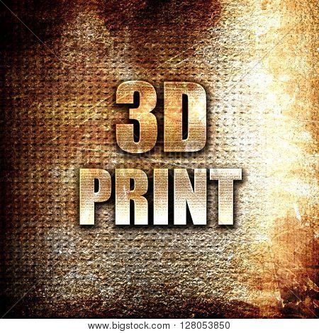 3d print, written on vintage metal texture