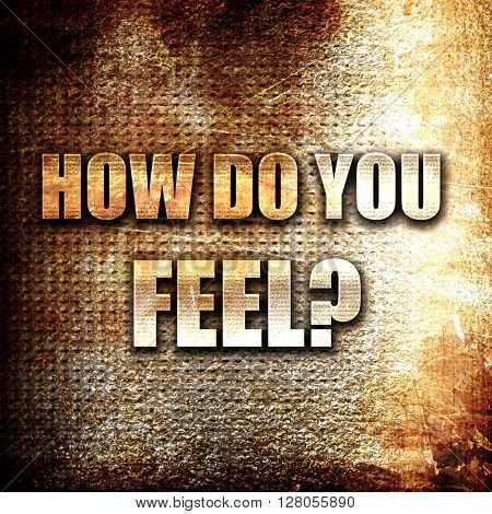 how do you feel, written on vintage metal texture