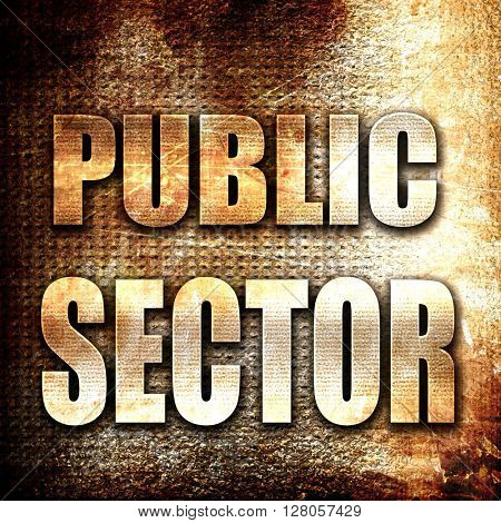 public sector, written on vintage metal texture