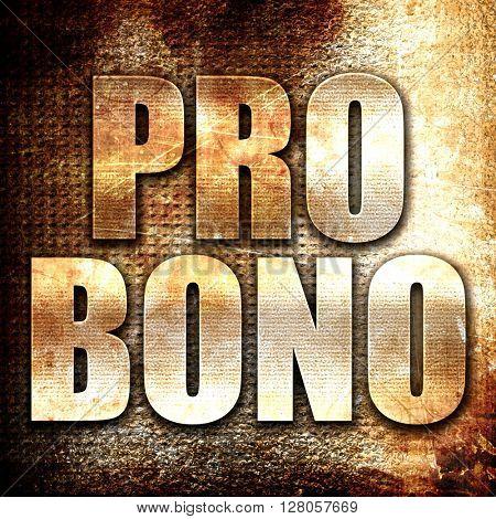 pro bono, written on vintage metal texture
