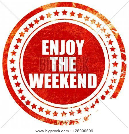 enjoy the weekend, grunge red rubber stamp with rough lines and
