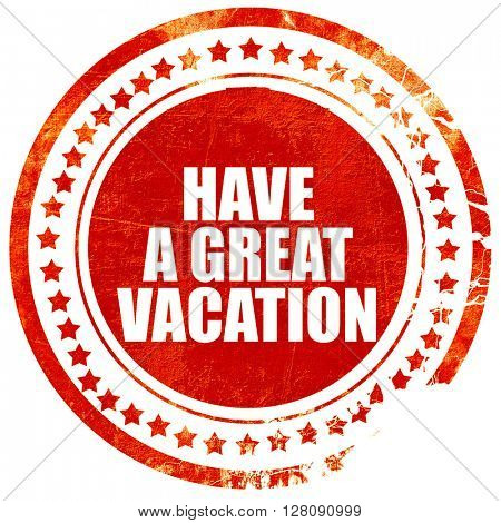 have a great vacation, grunge red rubber stamp with rough lines