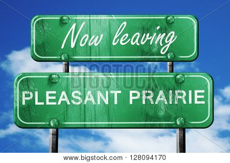 Leaving pleasant prairie, green vintage road sign with rough let