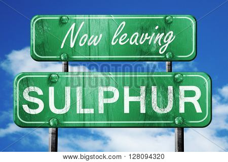 Leaving sulphur, green vintage road sign with rough lettering