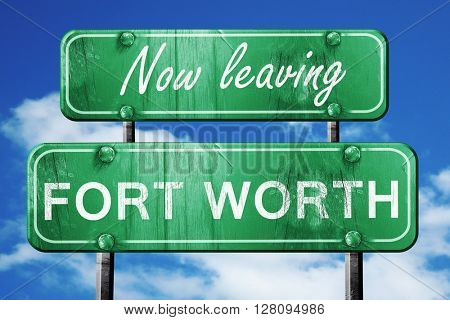 Leaving fort worth, green vintage road sign with rough lettering