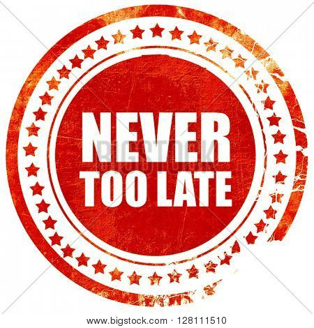 never too late, red grunge stamp on solid background