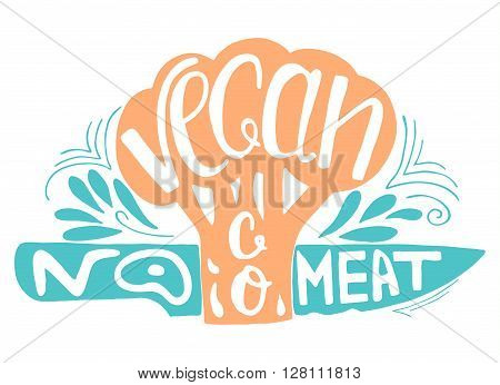 Go Vegan.No meat.Typographic print with broccoli and  knife.Hand draw inspirational eco poster.Healthy food vector illustration.Print posters, advertising banners, menus of restaurants and shops organic food, as well as T-shirts, badges, labels, bags and