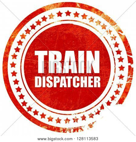train dispatcher, red grunge stamp on solid background