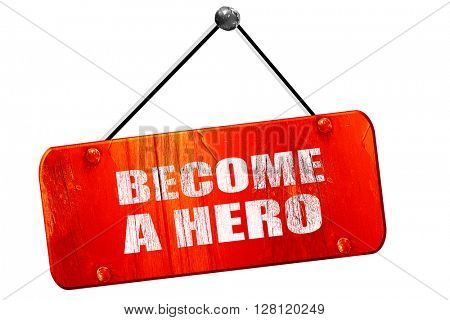 become a hero, 3D rendering, vintage old red sign
