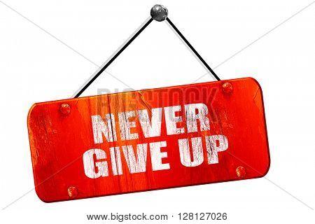 never give up, 3D rendering, vintage old red sign