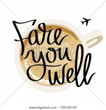 Fare you well. Fashionable calligraphy. A cup of coffee. Vector illustration on white background. Aircraft Icon.