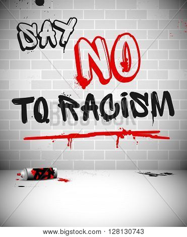 Graffiti on brick wall - SAY NO TO RACISM headline. Vector illustration.