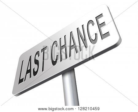 last warning sign or final notice icon. Ultimate chance billboard.