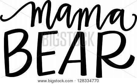 Mama bear hand lettered phrase in black