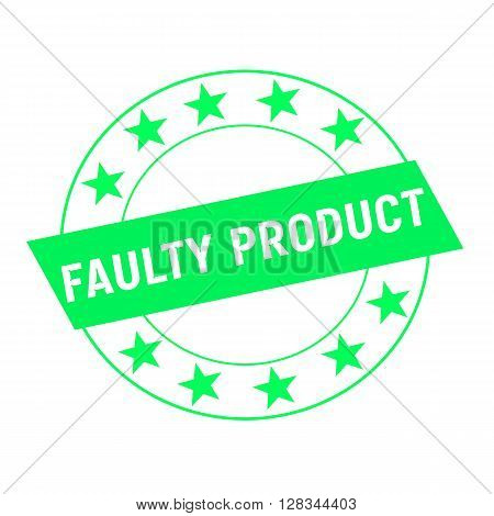 faulty product white wording on green Rectangle and Circle green stars