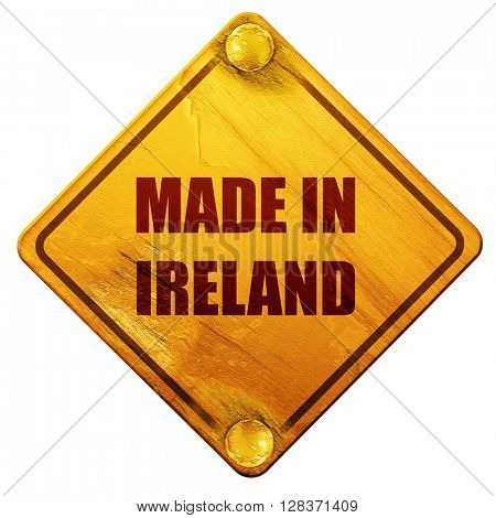 Made in ireland, 3D rendering, isolated grunge yellow road sign