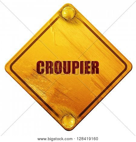 croupier, 3D rendering, isolated grunge yellow road sign