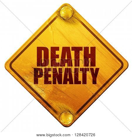 death penalty, 3D rendering, isolated grunge yellow road sign