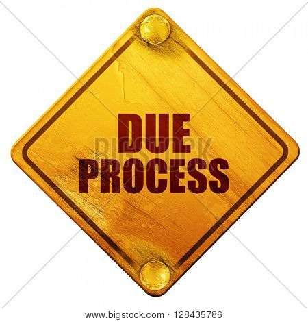 due process, 3D rendering, isolated grunge yellow road sign