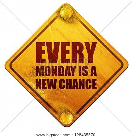 every monday is a new chance, 3D rendering, isolated grunge yellow road sign