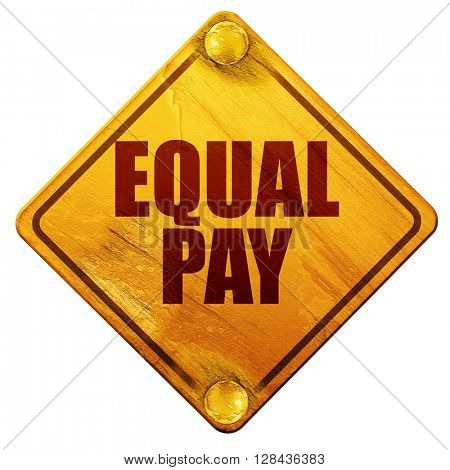 equal pay, 3D rendering, isolated grunge yellow road sign
