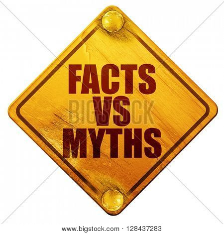 facts vs myths, 3D rendering, isolated grunge yellow road sign