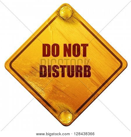 Do not disturb sign, 3D rendering, isolated grunge yellow road sign