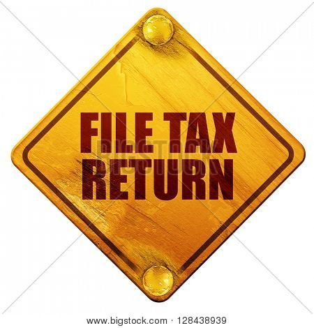 file tax return, 3D rendering, isolated grunge yellow road sign