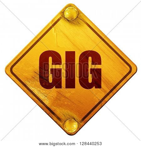 gig, 3D rendering, isolated grunge yellow road sign