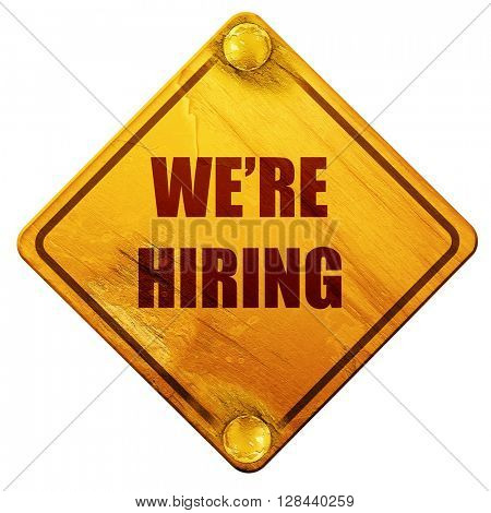 We are hiring sign, 3D rendering, isolated grunge yellow road sign