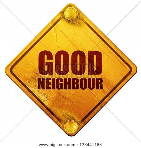 good neighbour, 3D rendering, isolated grunge yellow road sign