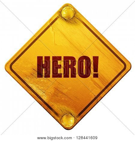 hero!, 3D rendering, isolated grunge yellow road sign