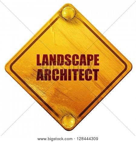 landscape architect, 3D rendering, isolated grunge yellow road sign