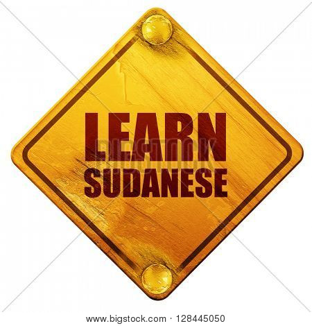 learn sudanese, 3D rendering, isolated grunge yellow road sign