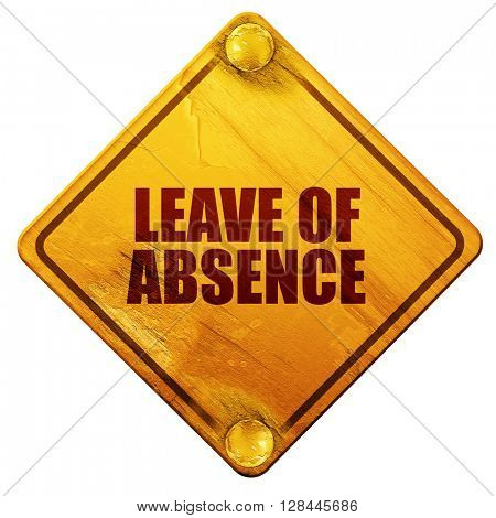 leave of absence, 3D rendering, isolated grunge yellow road sign