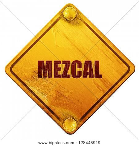 mezcal, 3D rendering, isolated grunge yellow road sign