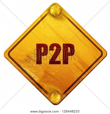 p2p, 3D rendering, isolated grunge yellow road sign