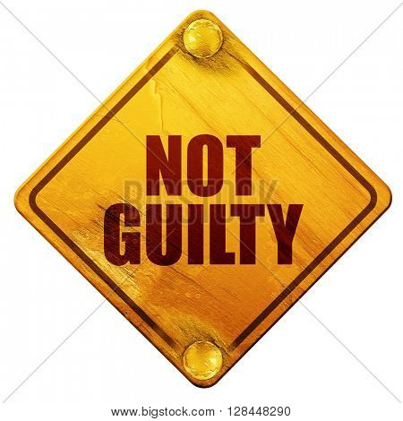not guilty, 3D rendering, isolated grunge yellow road sign