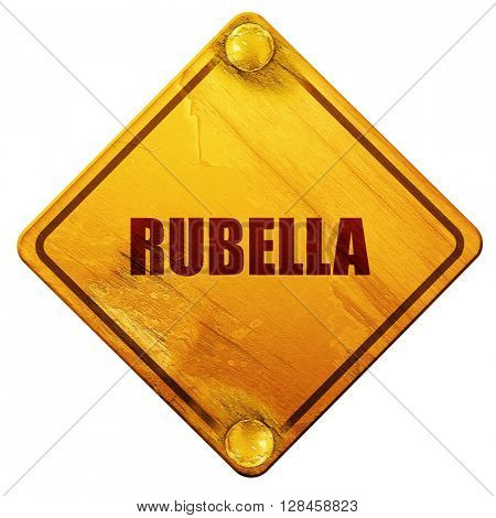 rubella, 3D rendering, isolated grunge yellow road sign