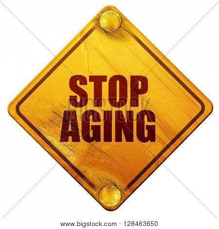 stop aging, 3D rendering, isolated grunge yellow road sign