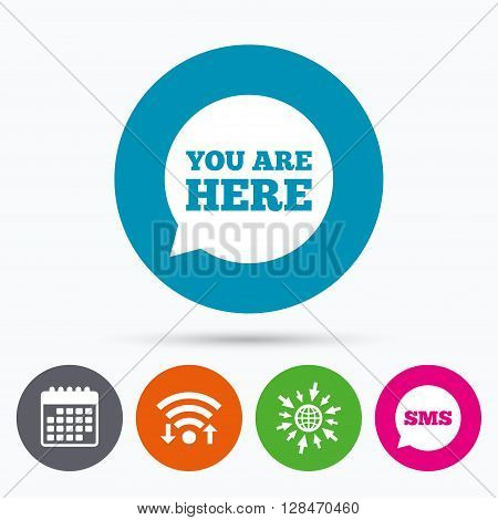 Wifi, Sms and calendar icons. You are here sign icon. Info speech bubble. Map pointer with your location. Go to web globe.