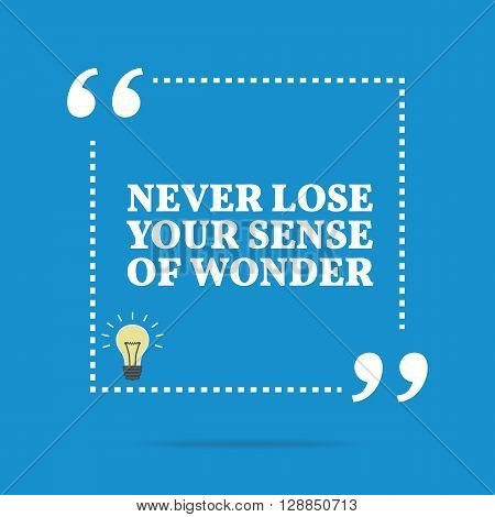 Inspirational Motivational Quote. Never Lose Your Sense Of Wonder.