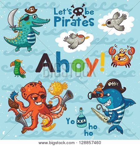 Ahoy. Let is be pirates. Sweet card with pirates, crocodile, octopus, shark, crab, seagulls, parrot, and bottle of rum. Awesome child print in bright colors