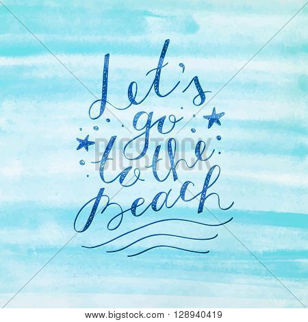 lets go to the beach, vector lettering on watercolor background