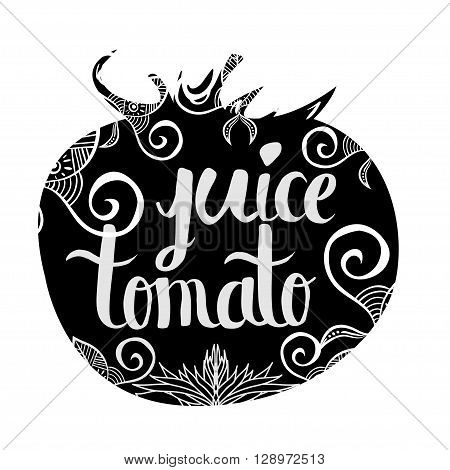 Creative typographic poster with the inscription in black vegetable silhouette with a handmade ornament isolated on a white background. Refreshing tomato juice . Vector illustration