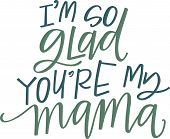 I'm so glad you're my mama hand lettered quote poster