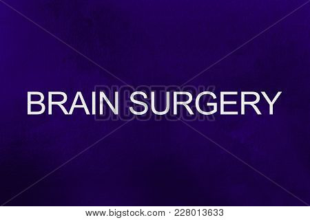 Brain Surgery Text Against Ultra Violet Background.