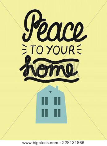 Hand Lettering Peace To Your Home. Christian Poster. New Testament. Modern Calligraphy. Quote. Bible
